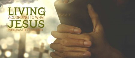 Living According to What Jesus Purchased at Calvary