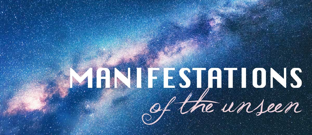 Manifestations of the Unseen